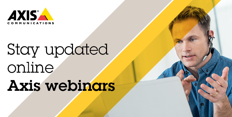 Stay updated online - Register for Axis webinars!
